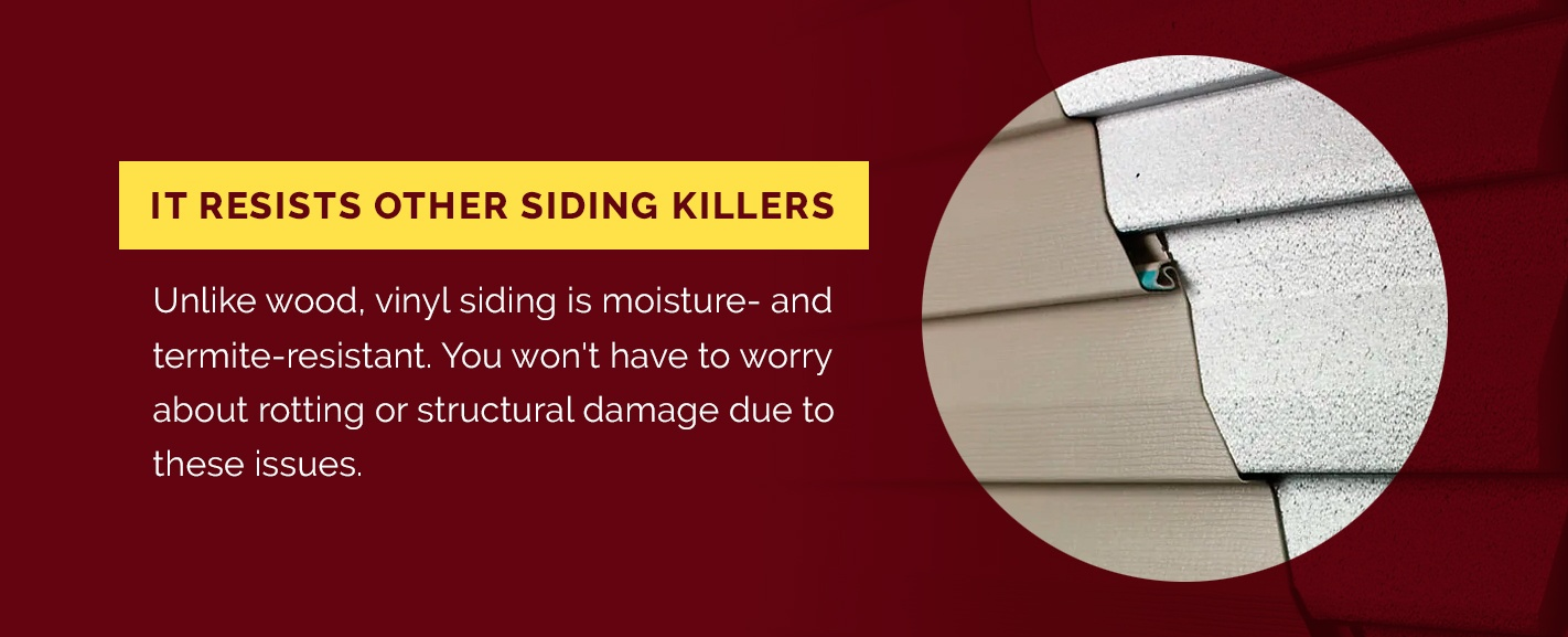 It resists other siding killers